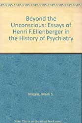 Beyond the Unconscious: Essays of Henri F. Ellenberger in the History of Psychiatry (Princeton Legacy Library)