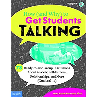 How and Why to Get Students Talking: 78 Ready-to-use Group Discussions About Anxiety, Self-esteem, Relationships, and More, Grades 6-12