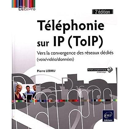 Téléphonie sur IP (ToIP) - Vers la convergence des réseaux dédiés (voix/vidéo/données) (2e édition)