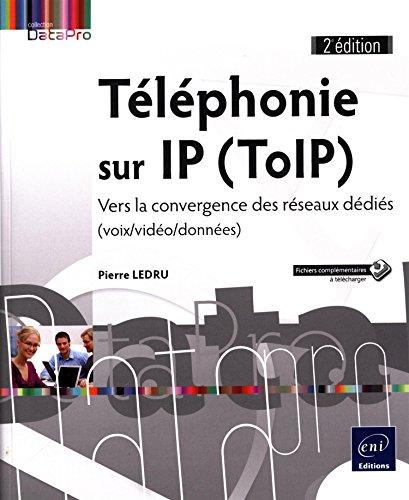 Téléphonie sur IP (ToIP) - Vers la convergence des réseaux dédiés (voix/vidéo/données) (2e édition) par Pierre LEDRU