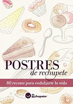 Postres de rechupete. 80 recetas para endulzarte la vida (Spanish Edition) von [Alonso, Alfonso López]