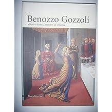 Benozzo Gozzoli 1420-1497. Allievo a Roma, maestro in Umbria. Catalogo della mostra (Montefalco, 1 giugno-31 agosto 2002)