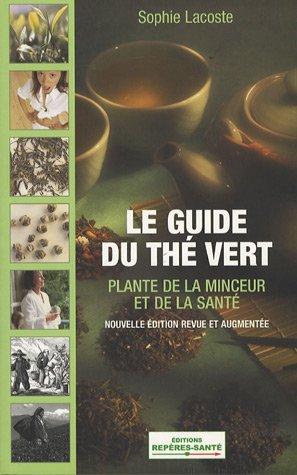 Le guide du thé vert : Plante de la santé et de la minceur par Sophie Lacoste