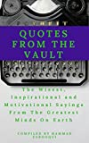 Quotes from the Vault: The Wisest, Inspirational and Motivational Sayings From The Greatest Minds On Earth