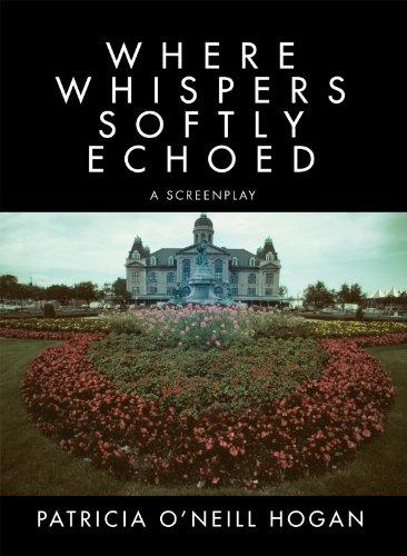 Where Whispers Softly Echoed: A Screenplay por Patricia O' Neill Hogan