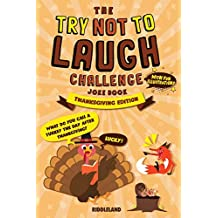 The Try Not to Laugh Challenge: Joke Book for Kids and Family: Thanksgiving - Turkey Stuffing Edition: A Fun and Interactive Joke Book for Boys and Girls:  Ages 6, 7, 8, 9, 10, 11, and 12 Years Old