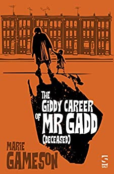 The Giddy Career of Mr Gadd (deceased) by [Gameson, Marie]