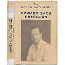 The medical discoveries of Edward Bach, physician : what the flowers do for the human body