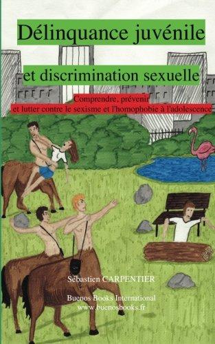 Délinquance juvénile et discrimination sexuelle : Comprendre, prévenir et lutter contre le sexisme et l'homophobie à l'adolescence
