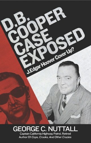 D.B. Cooper Case Exposed: J. Edgar Hoover Cover Up? by George C. Nuttall (2010-11-29)