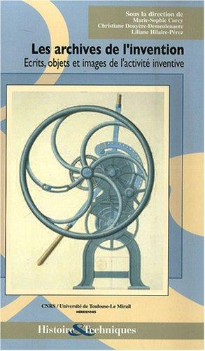 Les archives de l'invention : Ecrits, objets et images de l'activit inventive
