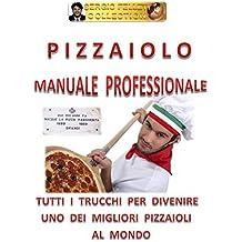 PIZZAIOLO – MANUALE PROFESSIONALE: TUTTI I TRUCCHI PER DIVENIRE UNO DEI MIGLIORI PIZZAIOLI AL MONDO (Italian Edition)