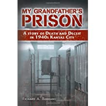 My Grandfather's Prison: A Story of Death and Deceit in 1940s Kansas City by Richard A. Serrano (2009-09-14)