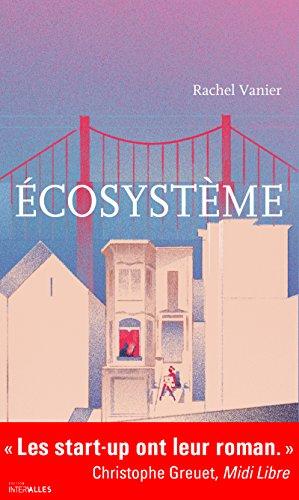 Écosystème: Un roman plein d'humour sur le monde des start-up par Rachel Vanier