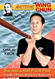 Mastering Wing Chun The Keys to Ip Man's Kung Fu Vol.7 - Lok Dim Boon Kwan