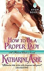 How to Be a Proper Lady: A Falcon Club Novel (The Falcon Club) by Katharine Ashe (2012-06-26)