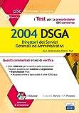 I test per la preselezione del concorso per 2004 DSGA. Quesiti commentati e test di verifica. Con software di simulazione