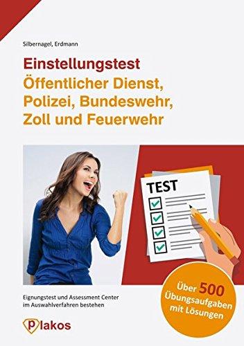 Einstellungstest Öffentlicher Dienst, Polizei, Bundeswehr, Zoll und Feuerwehr | Über 500 Übungsaufgaben mit Lösungen | Eignungstest und Assessment Center im Auswahlverfahren bestehen | Plakos