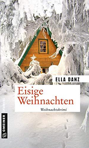 Buchseite und Rezensionen zu 'Eisige Weihnachten: Weihnachtskrimi (Kriminalromane im GMEINER-Verlag)' von Ella Danz