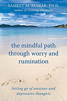 The Mindful Path through Worry and Rumination: Letting Go of Anxious and Depressive Thoughts par [Kumar, Sameet M.]