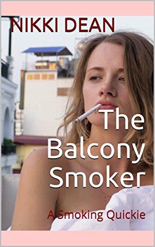 The Balcony Smoker: A Smoking Quickie (The Smoking Quickies) (English Edition)