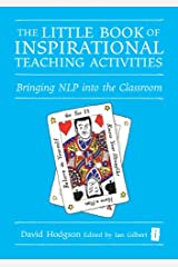 The Little Book of Inspirational Teaching Activities: Bringing NLP into the classroom (The Independent Thinking Series) Kindle Edition