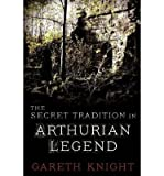 [( The Secret Tradition in Arthurian Legend )] [by: Gareth Knight] [Dec-2012]