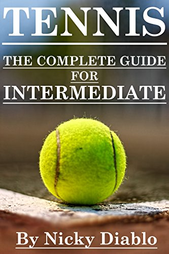 Tennis: The Complete Guide For Intermediate (Tennis Sports, Fitness, Nutrition, Exercise, Fun, Learning) (English Edition)