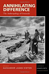 Annihilating Difference: The Anthropology of Genocide (California Series in Public Anthropology (Paperback))