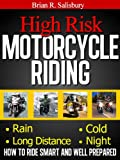 High Risk Motorcycle Riding (Motorcycles, Motorcycling and Motorcycle Gear Book 4)