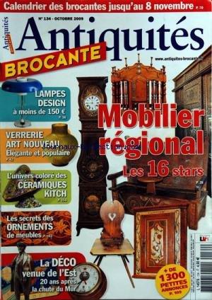 ANTIQUITES BROCANTE [No 134] du 01/10/2009 - MOBILIER REGIONAL / LES 16 STARS -LAMPES DESIGN A MOINS DE 150 EUROS -VERRERIE ART NOUVEAU -CERAMIQUES KITCH -LES SECRETS DES ORNEMENTS DE MEUBLES -LA DECO VENUE DE L'EST / 20 ANS APRES LA CHUTE DU MUR par Collectif