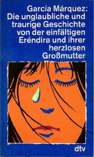 Die unglaubliche und traurige Geschichte von der einfältigen Erendira und ihrer herzlosen Großmutter. Sieben Erzählungen.
