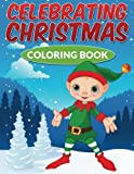 Celebrating Christmas Coloring Book: Holiday Coloring Activity