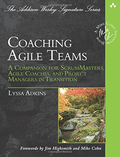 Coaching Agile Teams : A Companion for ScrumMasters, Agile Coaches, and Project Managers in Transition (Addison Wesley Signature Series)