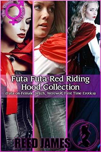 Futa Red Riding Hood Collection : (Futa-on-Female, Witch, Werewolf, First Time Erotica) (English Edition) Sexy Red Hot Riding Hood