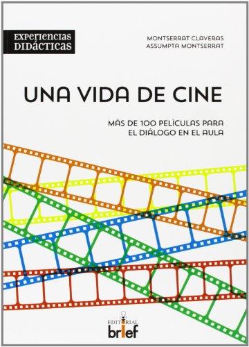 Una vida de cine. Más de 100 películas para el diálogo en el aula (Experiencias Didácticas)