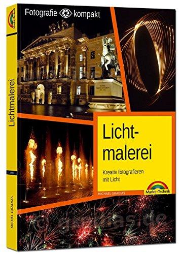 Preisvergleich Produktbild Lichtmalerei - Kreativ fotografieren mit Licht - Die Fotografie