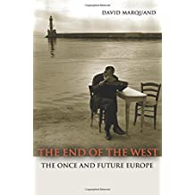 The End of the West: The Once and Future Europe (The Public Square) by David Marquand (2012-08-26)