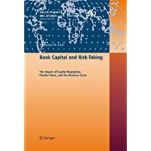 Bank Capital and Risk-Taking: The Impact of Capital Regulation, Charter Value, and the Business Cycle (Kieler Studien - Kiel Studies, Band 337)