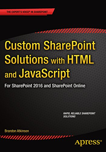 Custom SharePoint Solutions with HTML and JavaScript: For SharePoint On-Premises and SharePoint Online (English Edition)