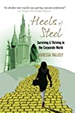 Heels of Steel: Surviving & Thriving in the Corporate World by Vanessa Vallely (2013-09-26)