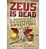 [ Zeus Is Dead: A Monstrously Inconvenient Adventure Munz, Michael G. ( Author ) ] { Paperback } 2014