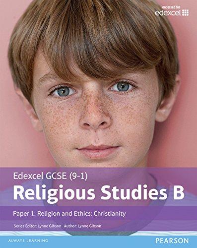 Edexcel GCSE (9Ð1) Religious Studies B Paper 1: Religion and Ethics Ð Christianity Student Book (Edexcel GCSE (9-1) Religious Studies Spec B)