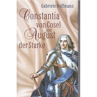 Constantia von Cosel und August der Starke. Die Geschichte einer Mätresse.
