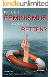 Ist der Feminismus noch zu retten?: Deutschland im Gender-Wahn