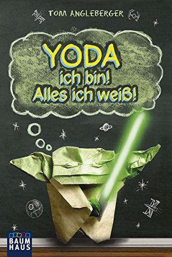 Yoda ich bin! Alles ich weiß!: Band 1. Ein Origami-Yoda-Roman -