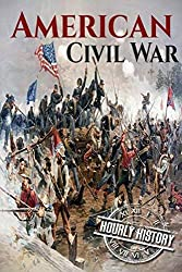 American Civil War: A History From Beginning to End (Fort Sumter, Abraham Lincoln, Jefferson Davis, Confederacy, Emancipation Proclamation, Battle of Gettysburg) by Henry Freeman(2016-06-20)