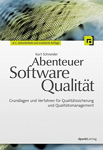 Abenteuer Softwarequalität: Grundlagen und Verfahren für Qualitätssicherung und Qualitätsmanagement