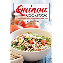 Quinoa Cookbook: The Most Nutritious Quinoa Recipes from Around the World (English Edition)