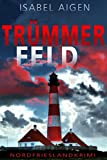 Trümmerfeld: Nordfriesland-Krimi (Mordfriesland 2) von Isabel Aigen